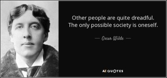quote-other-people-are-quite-dreadful-the-only-possible-society-is-oneself-oscar-wilde-34-98-44